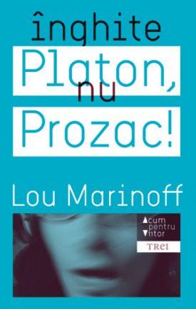 Înghite Platon, nu Prozac